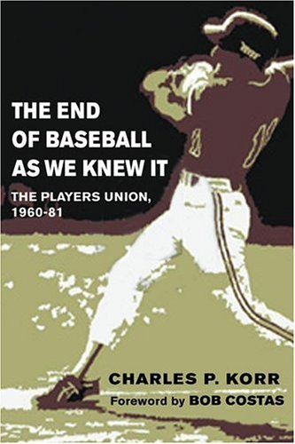 9780252027529: The End of Baseball As We Knew It: The Players Union, 1960-81 (Sport and Society)