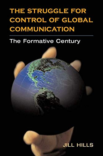Struggle for Control of Global Communication - THE FORMATIVE CENTURY: Hills, Jill