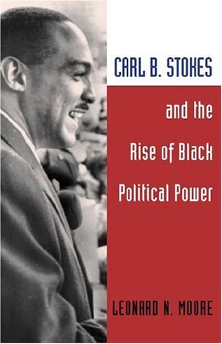 9780252027604: Carl B. Stokes and the Rise of Black Political Power