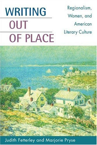 9780252027673: Writing out of Place: Regionalism, Women, and American Literary Culture