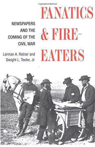 9780252027871: Fanatics and Fire-eaters: Newspapers and the Coming of the Civil War (History of Communication)