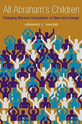 All Abraham's Children: Changing Mormon Conceptions of Race and Lineage: Armand L. Mauss