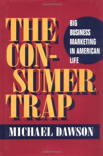 9780252028090: The Consumer Trap: BIG BUSINESS MARKETING IN AMERICAN LIFE (History of Communication)
