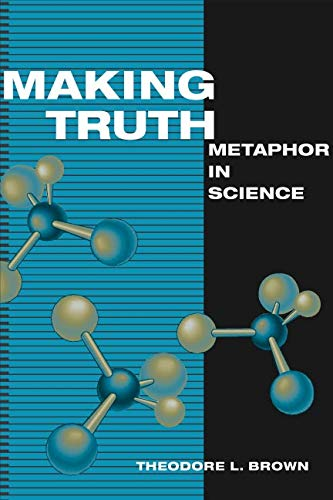 9780252028106: Making Truth: METAPHOR IN SCIENCE