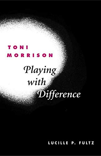 9780252028236: Toni Morrison: PLAYING WITH DIFFERENCE
