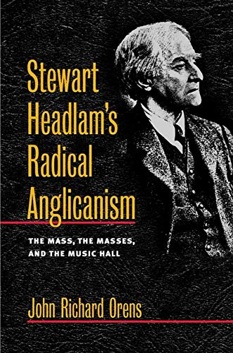 9780252028243: Stewart Headlam's Radical Anglicanism: The Mass, the Masses, and the Music Hall (Studies in Angelican History)