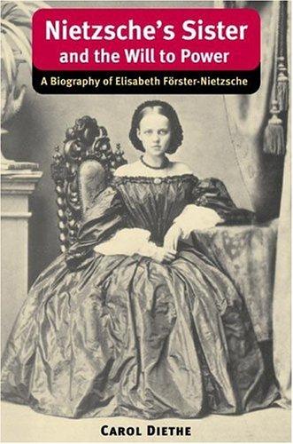 9780252028267: Nietzsche's Sister and the Will to Power: A Biography of Elisabeth Forster-Nietzsche (International Nietzsche Studies)