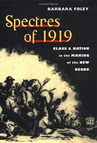 Spectres of 1919: Class and Nation in the Making of the New Negro: Barbara Foley