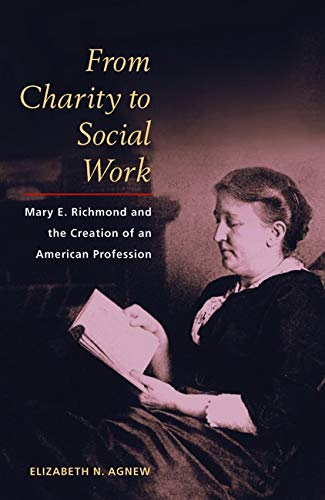 9780252028755: From Charity to Social Work: Mary E. Richmond and the Creation of an American Profession