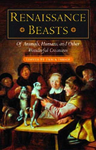 9780252028809: Renaissance Beasts: Of Animals, Humans, and Other Wonderful Creatures