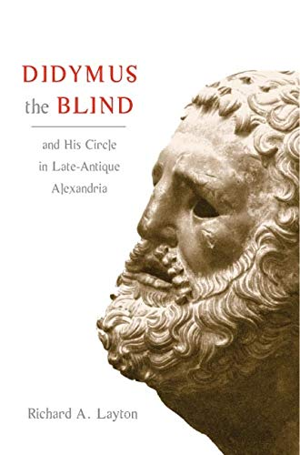 Didymus the Blind and His Circle in Late-Antique Alexandria - Virtue and Narrative in Biblical ...