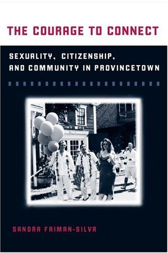 9780252028977: The Courage to Connect: Sexuality, Citizenship, and Community in Provincetown