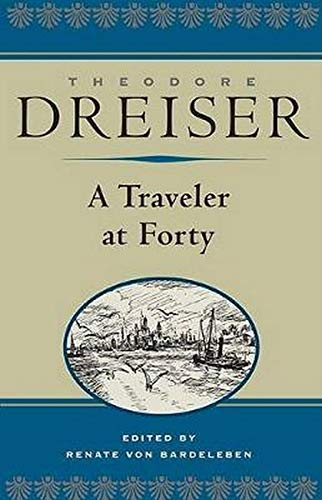 9780252029134: A Traveler at Forty (The Dreiser Edition)