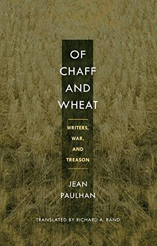 Of Chaff and Wheat: Writers, War, and: Paulhan, Jean; Rand,