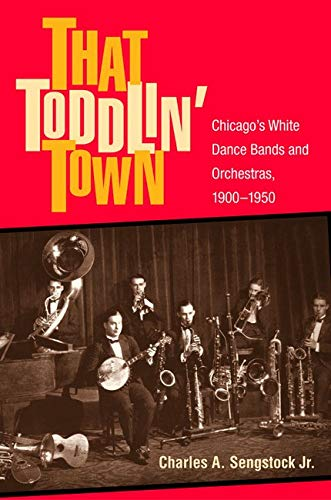 9780252029547: That Toddlin' Town: Chicago's White Dance Bands and Orchestras, 1900-1950 (Music in American Life)