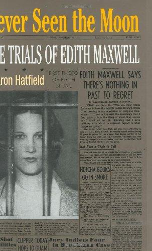 Never Seen the Moon: THE TRIALS OF EDITH MAXWELL: Sharon Hatfield