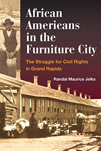African Americans in the Furniture City: The Struggle for Civil Rights in Grand Rapids: Randal ...