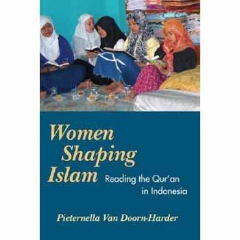 Women Shaping Islam: Reading the Qu'ran in Indonesia: van Doorn-Harder, Pieternella