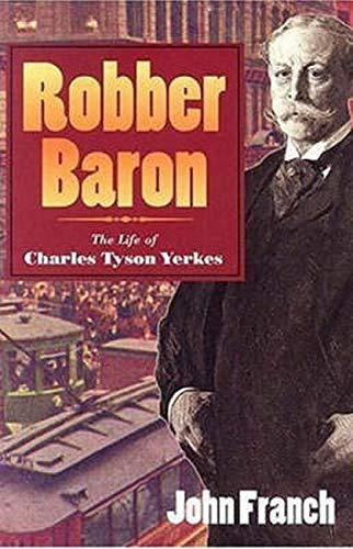 Robber Baron - The Life of Charles Tyson Yerkes: Franch, John
