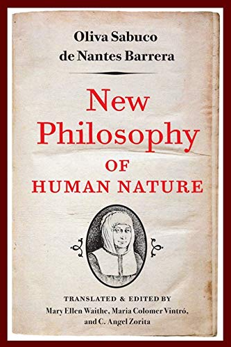New Philosophy of Human Nature - Neither Known to Nor Attained by the Great Ancient Philosophers, ...