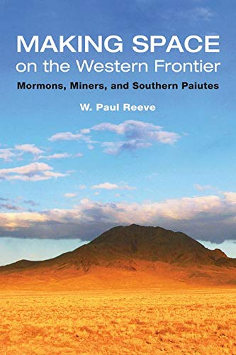 9780252031267: Making Space on the Western Frontier:: Mormons, Miners, and Southern Paiutes