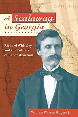 9780252031601: A Scalawag in Georgia: Richard Whiteley and the Politics of Reconstruction