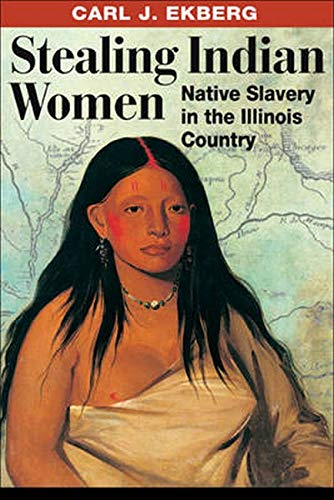 9780252032080: Stealing Indian Women: Native Slavery in the Illinois Country