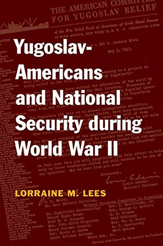 Yugoslav-Americans and National Security during World War II -: Lees, Lorraine