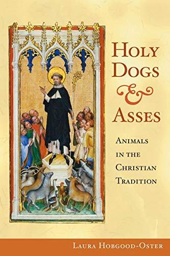 9780252032134: Holy Dogs and Asses: Animals in the Christian Tradition