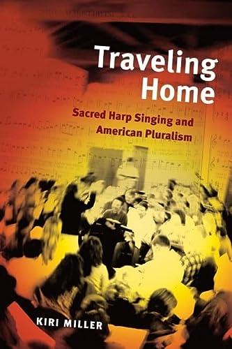 Traveling Home: Sacred Harp Singing and American Pluralism (Hardback): Kiri Miller