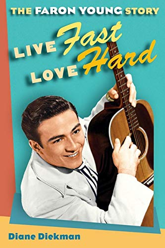 9780252032486: Live Fast, Love Hard: The Faron Young Story