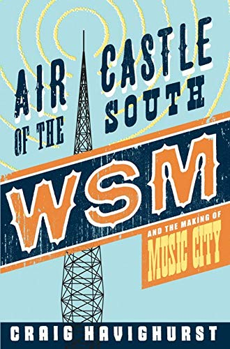 9780252032578: Air Castle of the South: WSM and the Making of Music City (Music in American Life)