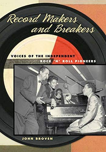 Record Makers and Breakers: Voices of the Independent Rock n Roll Pioneers (Hardback): John Broven