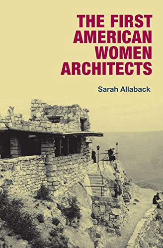 The First American Women Architects: Allaback, Sarah
