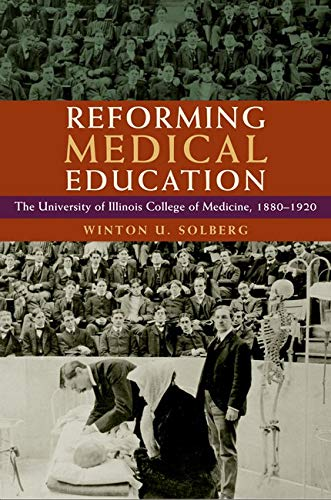 9780252033599: Reforming Medical Education: The University of Illinois College of Medicine, 1880-1920