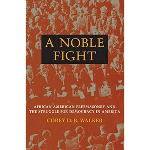 9780252033650: A Noble Fight: African American Freemasonry and the Struggle for Democracy in America