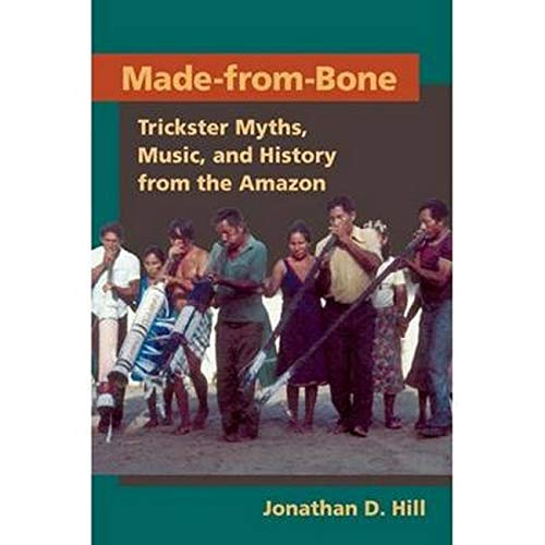 9780252033735: Made from Bone: Trickster Myths, Music, and History from the Amazon (Interp Culture New Millennium)
