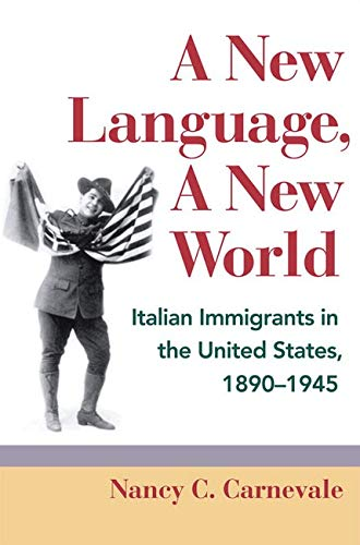 9780252034039: A New Language, A New World: Italian Immigrants in the United States, 1890-1945 (Statue of Liberty Ellis Island)