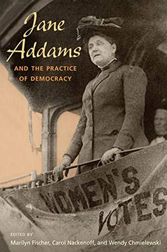 9780252034060: Jane Addams and the Practice of Democracy