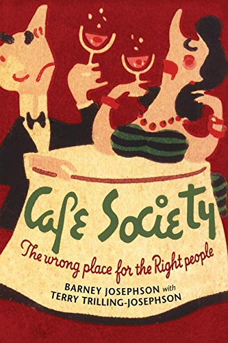 Cafe Society: The Wrong Place for the Right People.: JOSEPHSON, Barney with TRILLING-JOSEPHSON, ...
