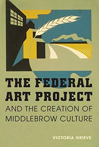 The Federal Art Project and the Creation of Middlebrow Culture (Hardback): Victoria Grieve