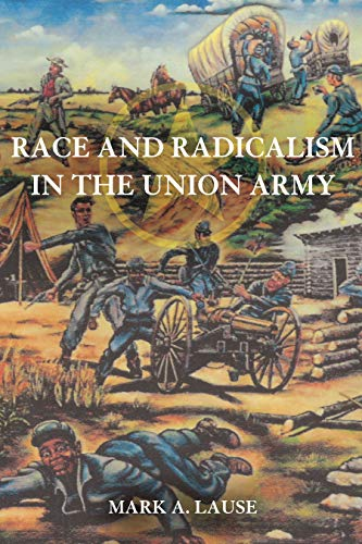 9780252034466: Race and Radicalism in the Union Army