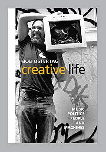 9780252034510: Creative Life: Music, Politics, People, and Machines