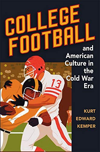 9780252034664: College Football and American Culture in the Cold War Era (Sport and Society)