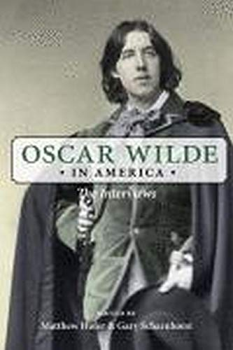 Oscar Wilde in America: The Interviews: Wilde, Oscar