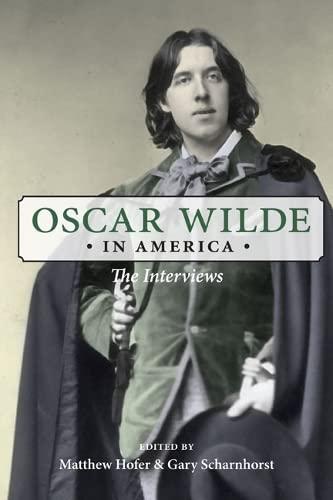 Oscar Wilde in America: The Interviews: Oscar Wilde