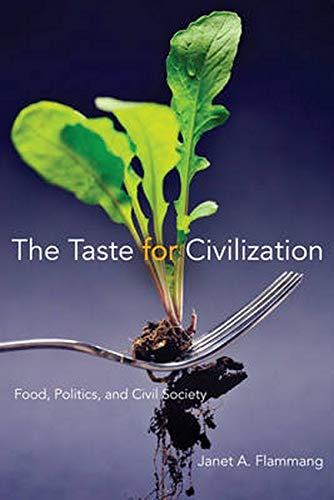 The Taste for Civilization: Food, Politics, and Civil Society (Hardcover): Janet A. Flammang