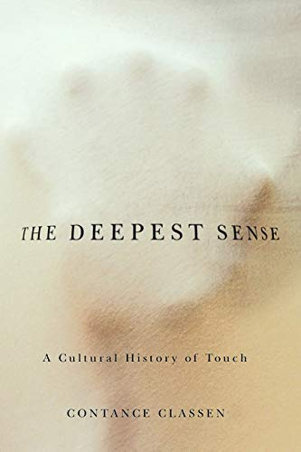 The Deepest Sense: A Cultural History of Touch (Hardcover): Constance Classen