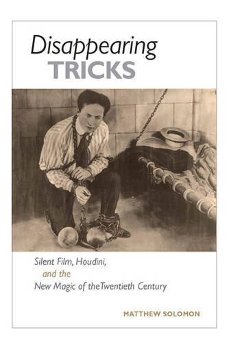 9780252035104: Disappearing Tricks: Silent Film, Houdini, and the New Magic of the Twentieth Century