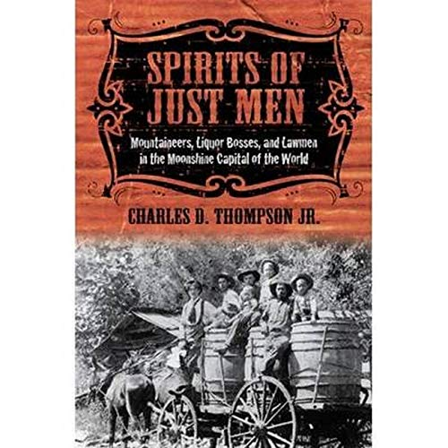 9780252035128: Spirits of Just Men: Mountaineers, Liquor Bosses, and Lawmen in the Moonshine Capital of the World